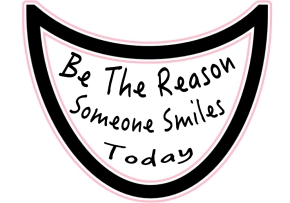 Be The Reason Someone Smiles Today - SMILE